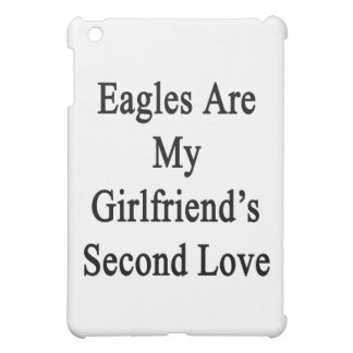 Eagles Are My Girlfriend's Second Love iPad Mini Cases