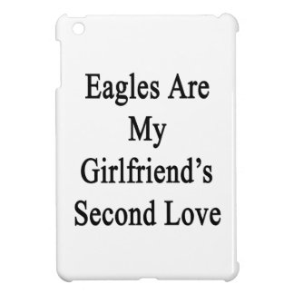 Eagles Are My Girlfriend's Second Love Case For The iPad Mini