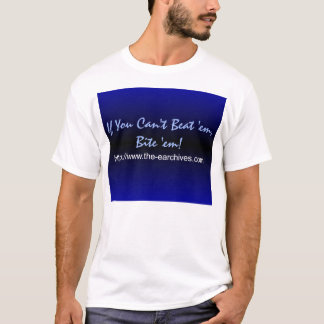 EARchives - If You Can't Beat 'em, Bite 'em! T-Shirt