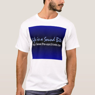 EARchives - Life is a Sound Bite. T-Shirt