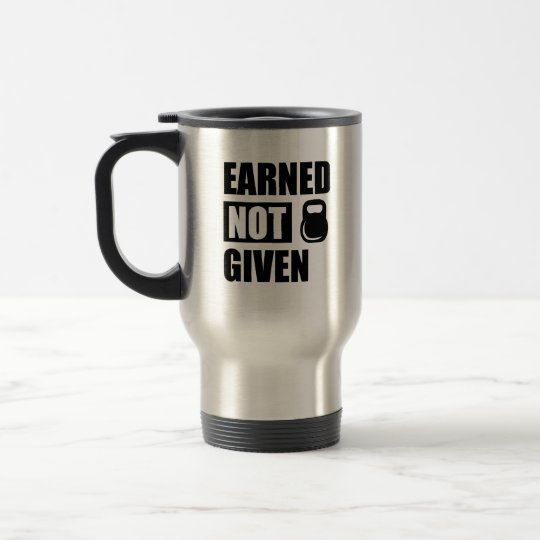 Earned not given fitness coffee mug