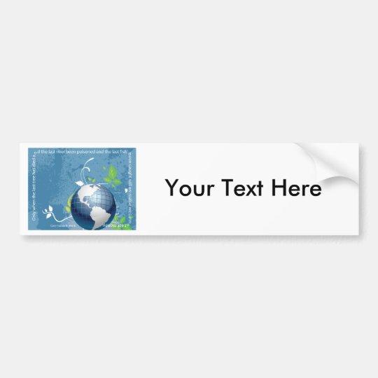 Earth ~ Cree Indian Proverb Bumper Sticker