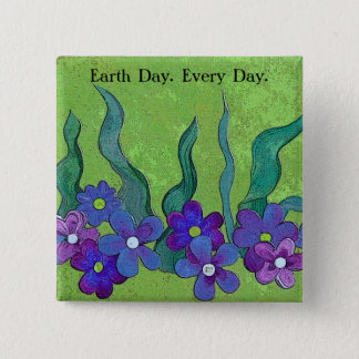 Earth Day. Every Day. Flowers & Gardens Pin