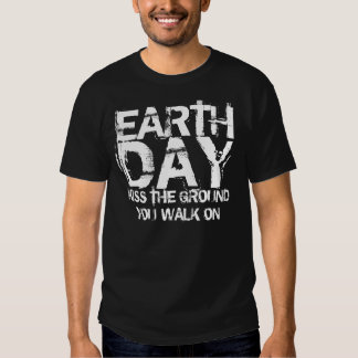 EARTH DAY KISS THE GROUND APRIL 22 TEE SHIRT