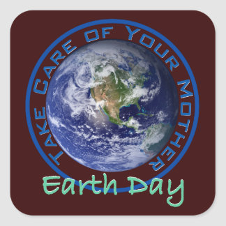 Earth Day - Take Care of Your Mother Square Sticker