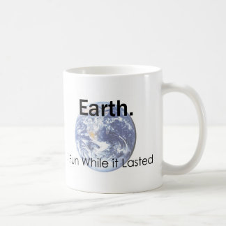 Earth: Fun While it Lasted Coffee Mug