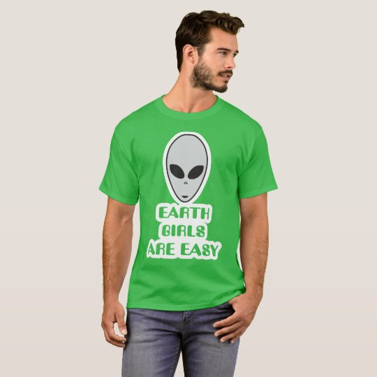 Earth girls are easy, alien Grey ufo t-Shirt