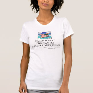 EARTH IS FLAT PIGS CAN FLY NUCLEAR POWER TSHIRTS