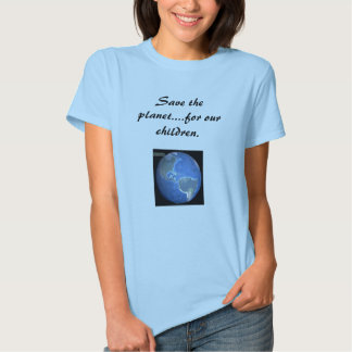 earth, Save the planet....for our children. T-shirt