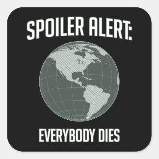 Earth Spoiler Alert: Everybody Dies Square Sticker