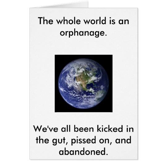 earth, The whole world is an orphanage.We've al... Card