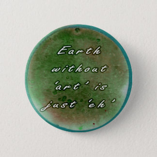 Earth without Art 6 Cm Round Badge