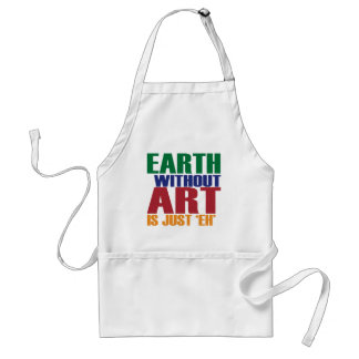 Earth Without Art Is Just Eh Apron