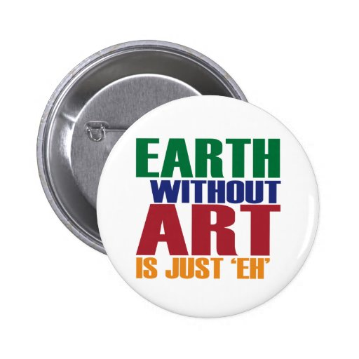 Earth Without Art Is Just Eh Pin