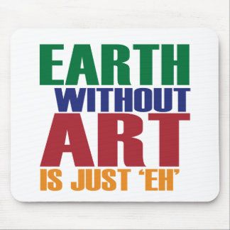 Earth Without Art Is Just Eh Mouse Mat