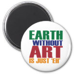 Earth Without Art Is Just Eh Refrigerator Magnet