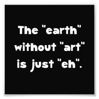 Earth Without Art Photograph