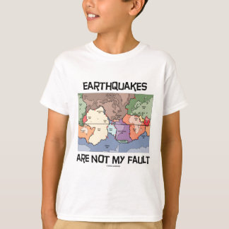 Earthquakes Are Not My Fault (Plate Tectonics) T-Shirt