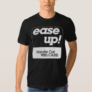 Ease Up! T Shirts