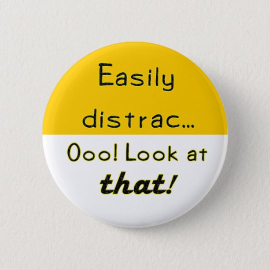 Easily Distracted 6 Cm Round Badge