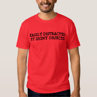 """""""Easily Distracted by Shiny Objects"""" t-shirt"""