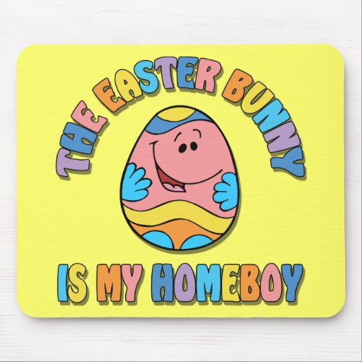 Easter Bunny is my Homeboy Mouse Pads