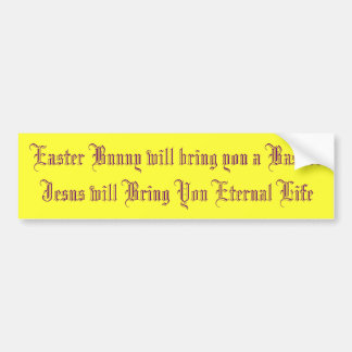 Easter Bunny will bring you a BasketJesus will ... Bumper Sticker