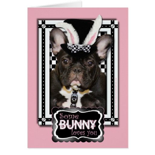 Easter - Some Bunny Loves You - French Bulldog Cards