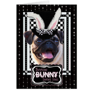 Easter - Some Bunny Loves You - Pug Greeting Card