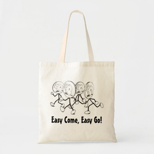 Easy Come, Easy Go! Bags