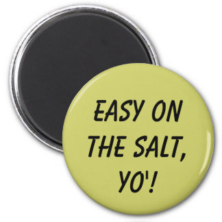 Easy on the salt, YO'! 6 Cm Round Magnet