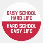 Easy School, Hard Life - Hard School, Easy Life Classic Round Sticker