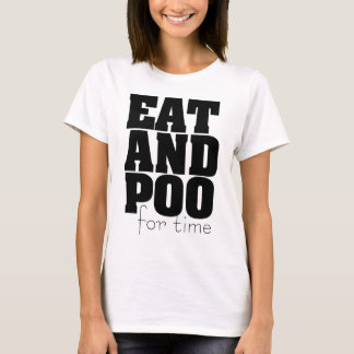 Eat And Poo For Time T-Shirt