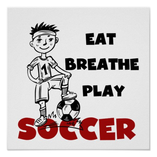 Eat Breathe Play Soccer T shirts and Gifts Posters