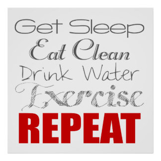 Eat Clean, Drink Water, Exercise & Repeat Poster