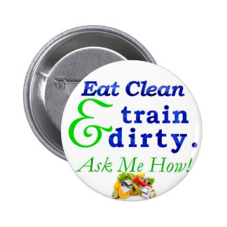 Eat Clean & Train Dirty. Ask me how! Button