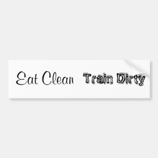 Eat Clean Train Dirty Bumper Bumper Stickers