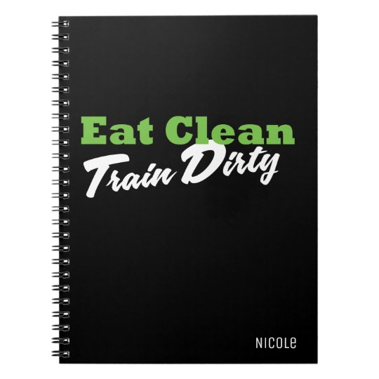 EAT CLEAN TRAIN DIRTY Personalised Fitness Journal Notebook