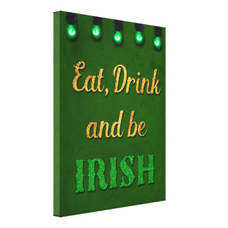 Eat, Drink and be Irish Stretched Canvas Print