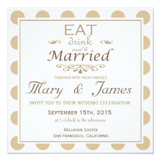 """EAT, DRINK AND BE MARRIED"" (brown square) 13 Cm X 13 Cm Square Invitation Card"