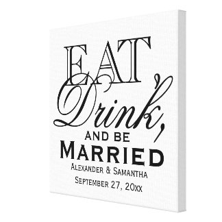 Eat, Drink, and Be Married Custom Wedding Stretched Canvas Print