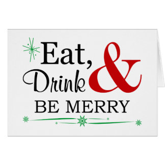Eat, Drink and Be Merry Christmas Greeting Card