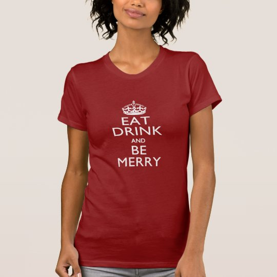 Eat Drink And Be Merry on Accent Red Keep Calm T-Shirt