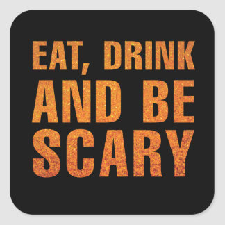 Eat, Drink and Be Scary Halloween Decor Square Sticker