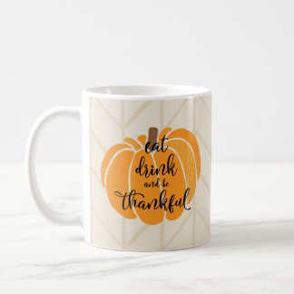 Eat, drink and be thankful Thanksgiving Mug