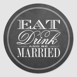 Eat, Drink & Be Married Chalkboard Wedding Classic Round Sticker