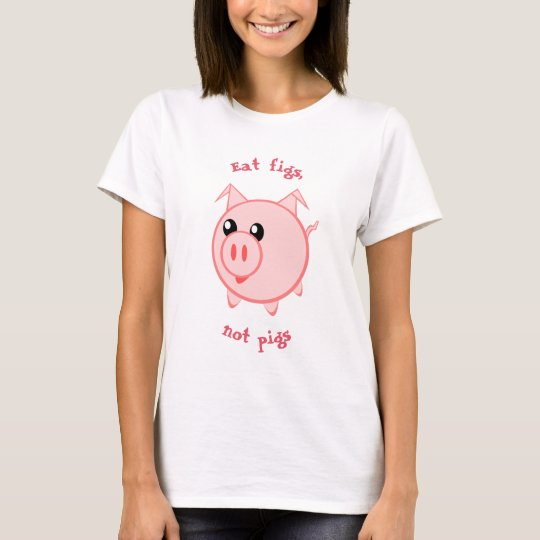 Eat figs, not pigs || Go vegan T-Shirt