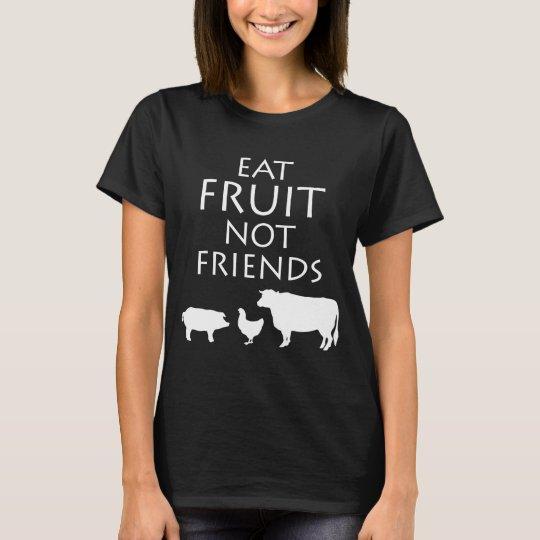 Eat Fruit Not Friends Vegetarian Vegan Healthy Die
