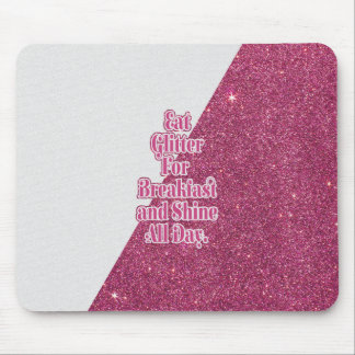 """Eat Glitter for Breakfast and Shine all Day."" Mouse Mat"