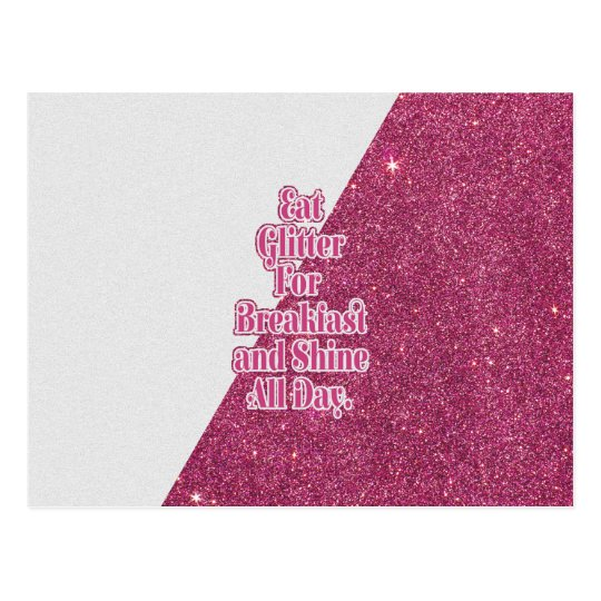 """Eat Glitter for Breakfast and Shine all Day."""